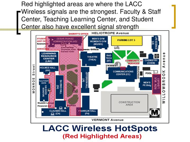 Red highlighted areas are where the LACC Wireless signals are the strongest. Faculty & Staff Center, Teaching Learning Center, and Student Center also have excellent signal strength