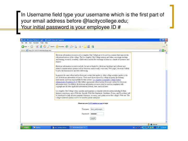 In Username field type your username which is the first part of your email address before @lacitycollege.edu;