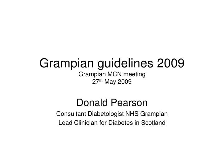 Grampian guidelines 2009 grampian mcn meeting 27 th may 2009