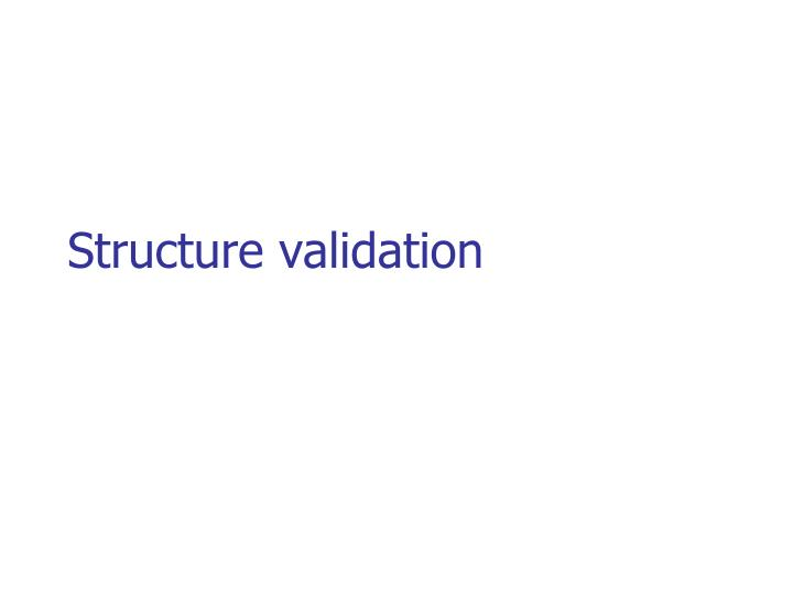 Structure validation