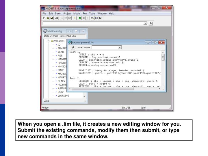 When you open a .lim file, it creates a new editing window for you.  Submit the existing commands, modify them then submit, or type new commands in the same window.