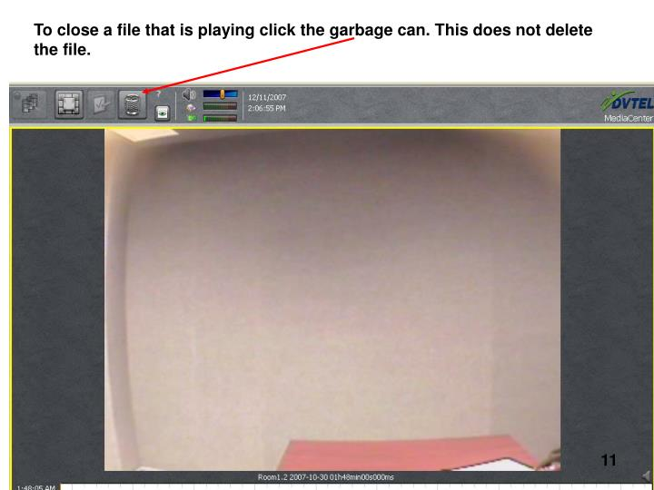 To close a file that is playing click the garbage can. This does not delete