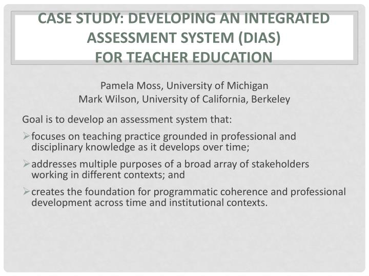 Case study: Developing an integrated assessment system (DIAS)