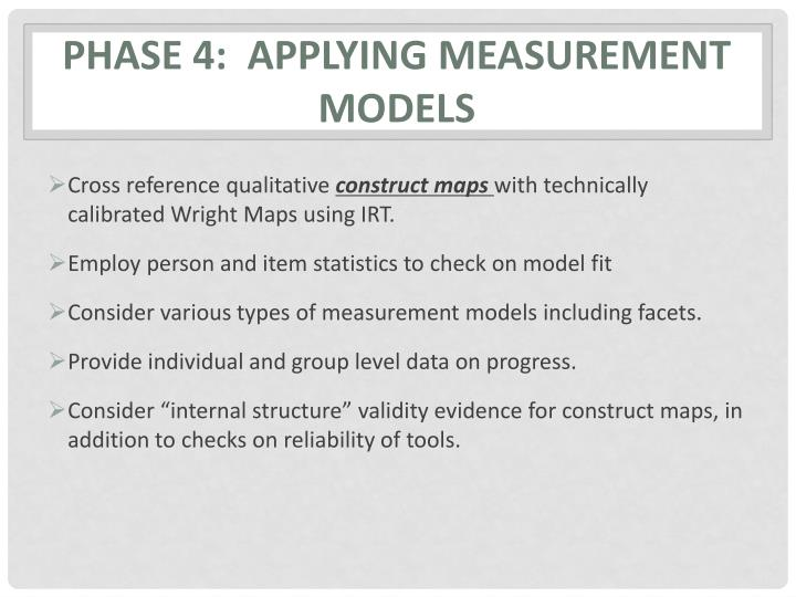 Phase 4:  applying measurement models