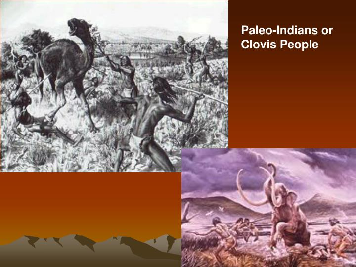 Paleo-Indians or Clovis People