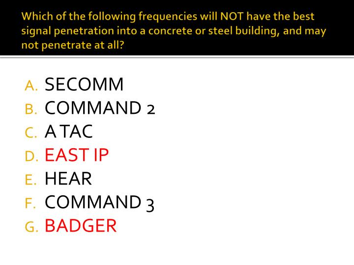 Which of the following frequencies will NOT have the best signal penetration into a concrete or steel building, and may not penetrate at all?
