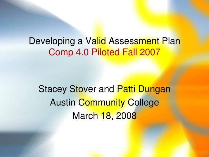 Developing a valid assessment plan comp 4 0 piloted fall 2007