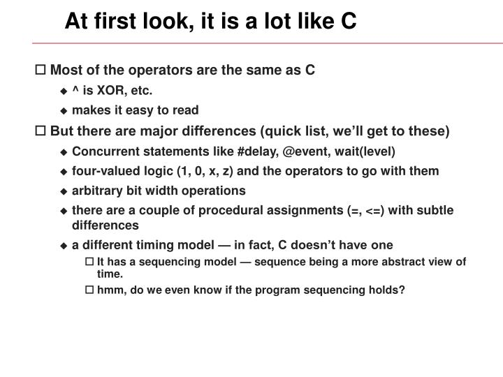 At first look, it is a lot like C