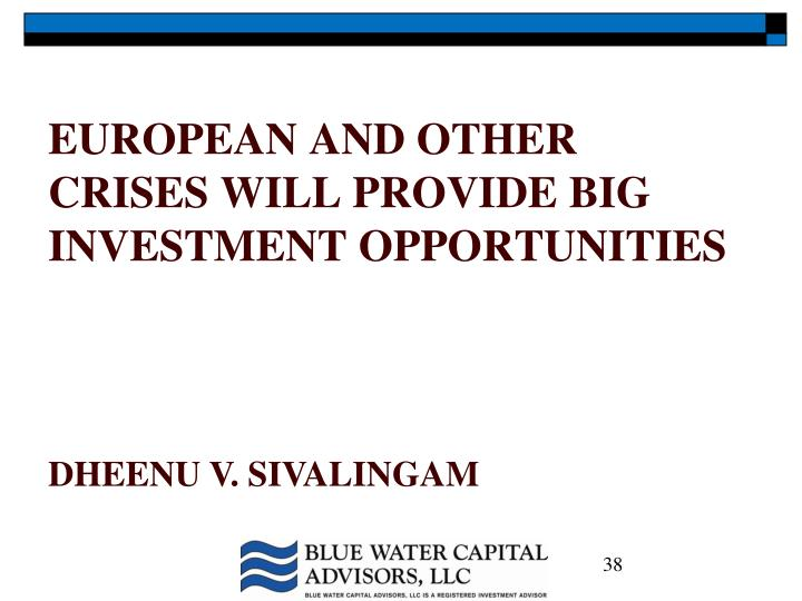 EUROPEAN AND OTHER CRISES WILL PROVIDE BIG INVESTMENT OPPORTUNITIES
