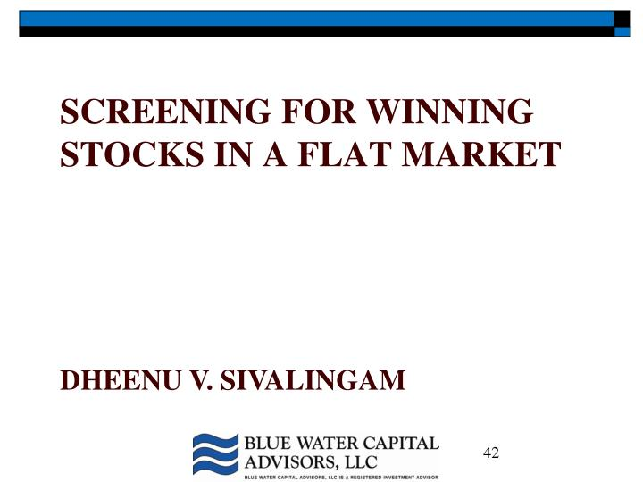 SCREENING FOR WINNING STOCKS IN A FLAT MARKET