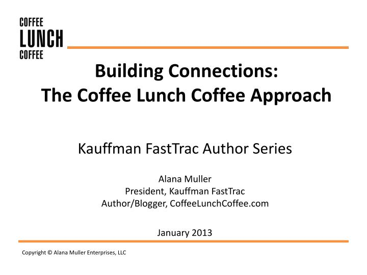 Building connections the coffee lunch coffee approach