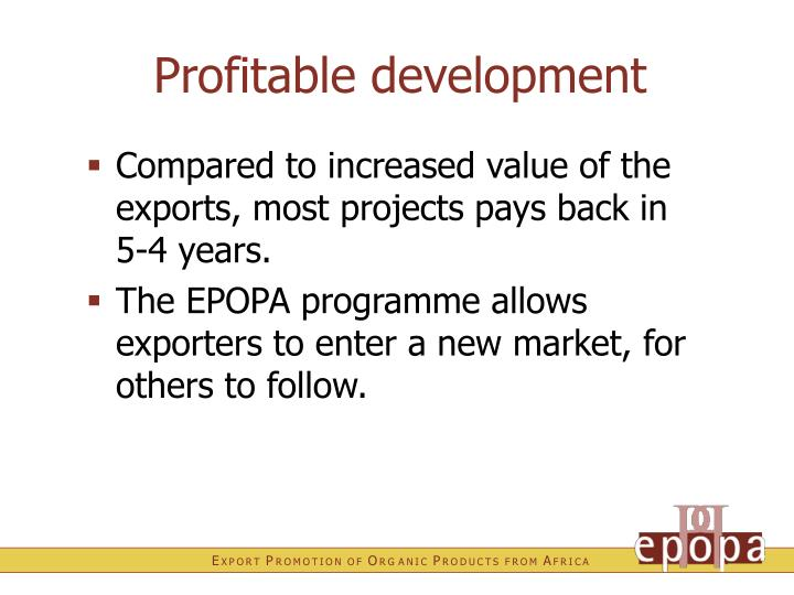 Compared to increased value of the exports, most projects pays back in 5-4 years.