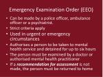 emergency examination order eeo