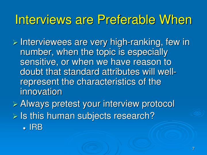 Interviews are Preferable When
