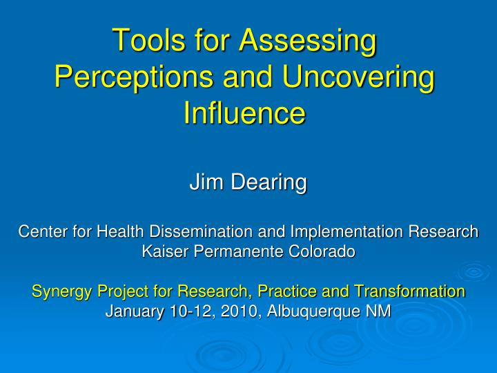 Tools for assessing perceptions and uncovering influence