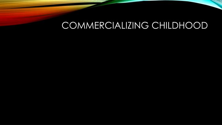 Commercializing childhood