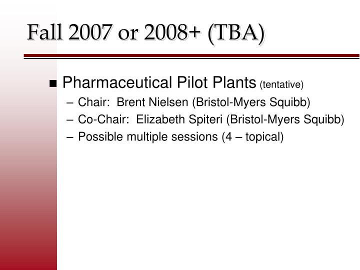 Fall 2007 or 2008+ (TBA)