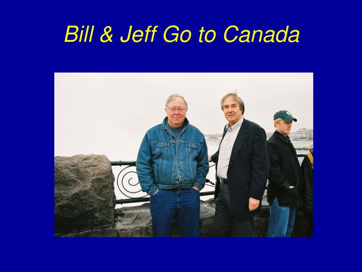 Bill & Jeff Go to Canada