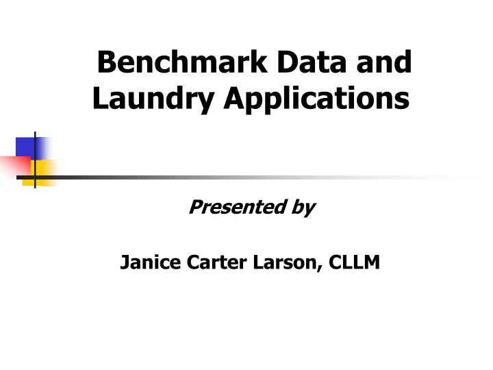 Benchmark data and laundry applications presented by janice carter larson cllm