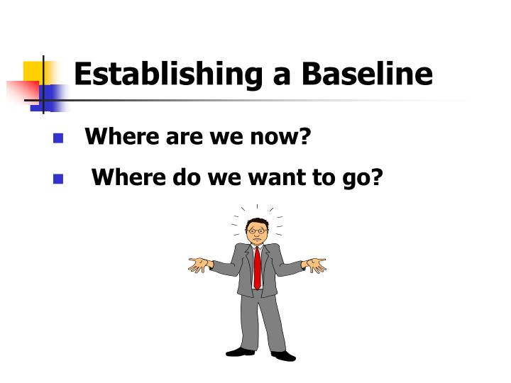 Establishing a Baseline