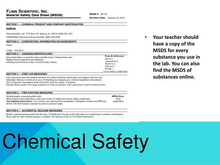 Your teacher should have a copy of the MSDS for every substance you use in the lab. You can also find the MSDS of substances online.