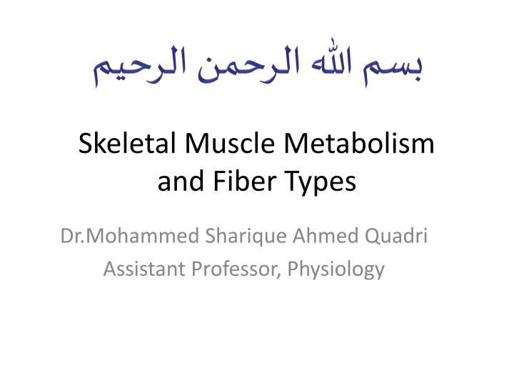 Skeletal muscle metabolism and fiber types
