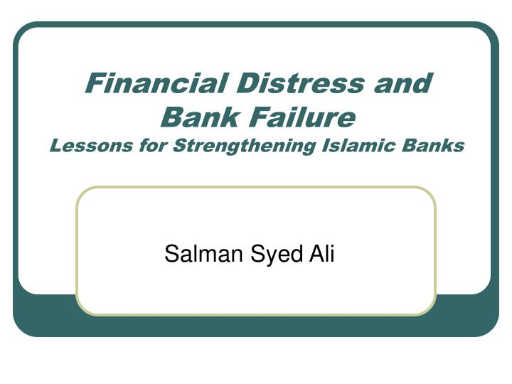 Financial distress and bank failure lessons for strengthening islamic banks