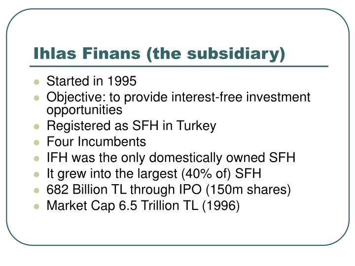 Ihlas Finans (the subsidiary)