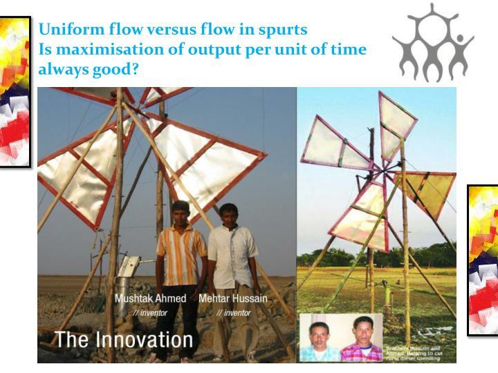 Uniform flow versus flow in spurts