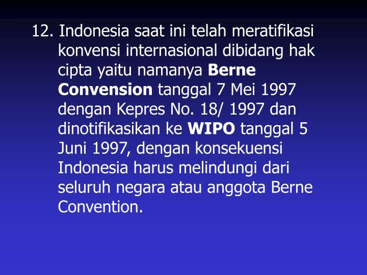 12. Indonesia saat ini telah meratifikasi konvensi internasional dibidang hak cipta yaitu namanya