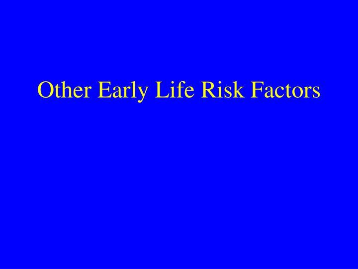 Other Early Life Risk Factors