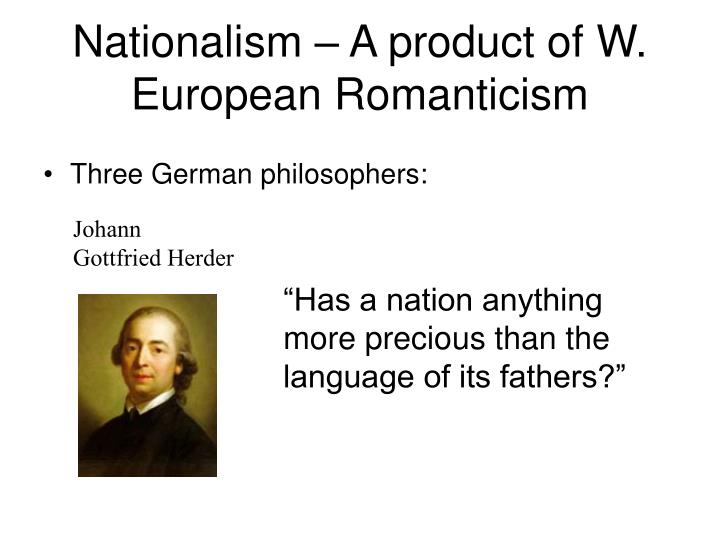 Nationalism – A product of W. European Romanticism