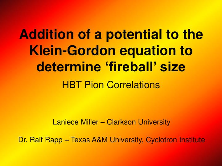 Addition of a potential to the klein gordon equation to determine fireball size