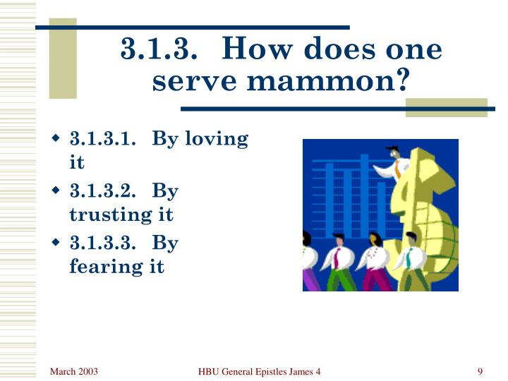 3.1.3.	How does one serve mammon?