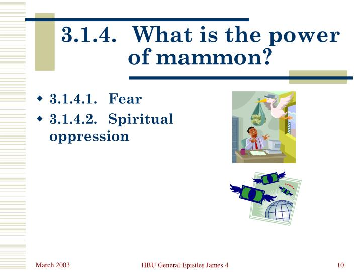 3.1.4.	What is the power of mammon?