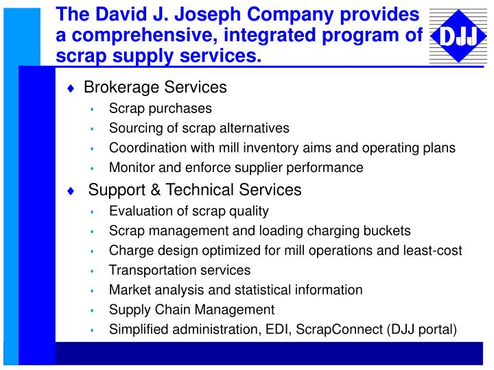 The David J. Joseph Company provides a comprehensive, integrated program of scrap supply services.
