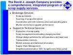the david j joseph company provides a comprehensive integrated program of scrap supply services