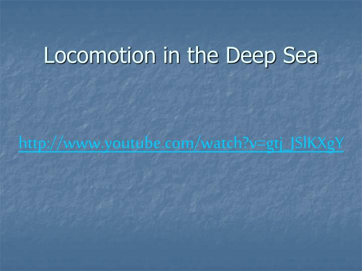 Locomotion in the Deep