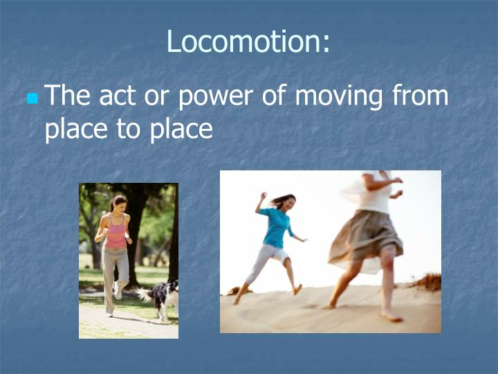 Locomotion:
