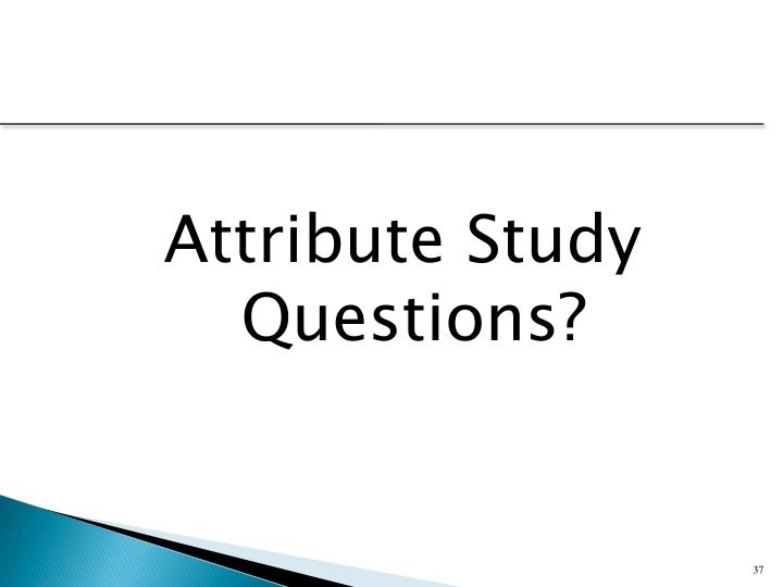 Attribute Study Questions?