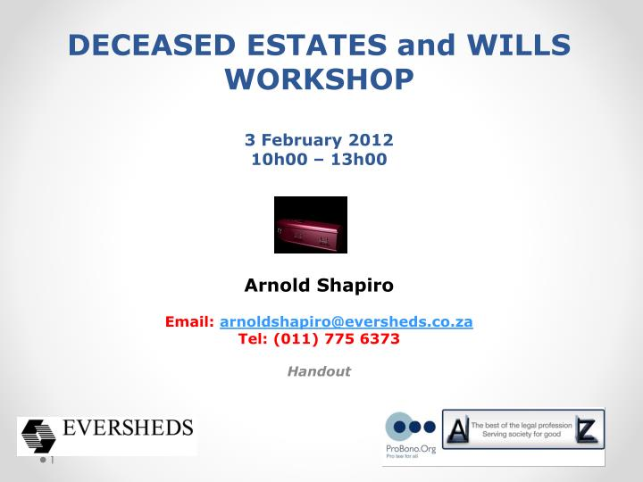 Deceased estates and wills workshop 3 february 2012 10h00 13h00