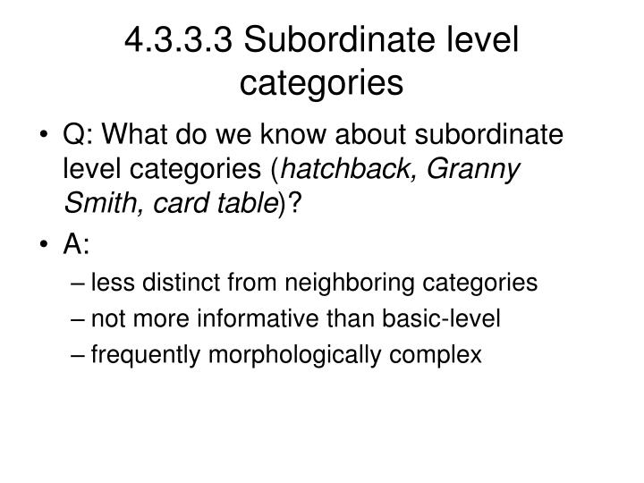4.3.3.3 Subordinate level categories