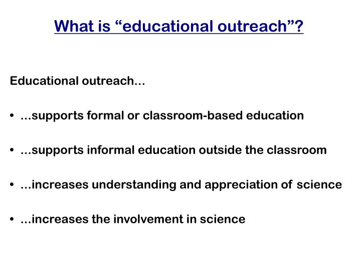 "What is ""educational outreach""?"