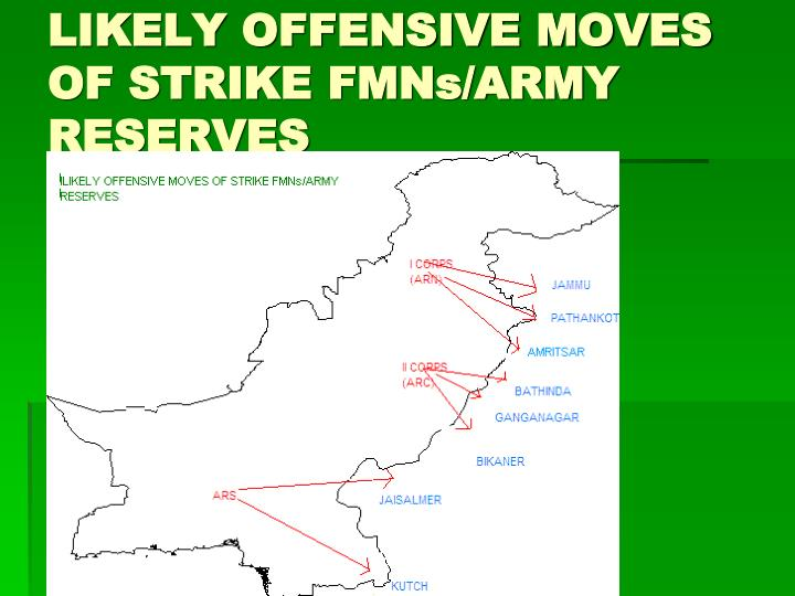 LIKELY OFFENSIVE MOVES OF STRIKE FMNs/ARMY RESERVES