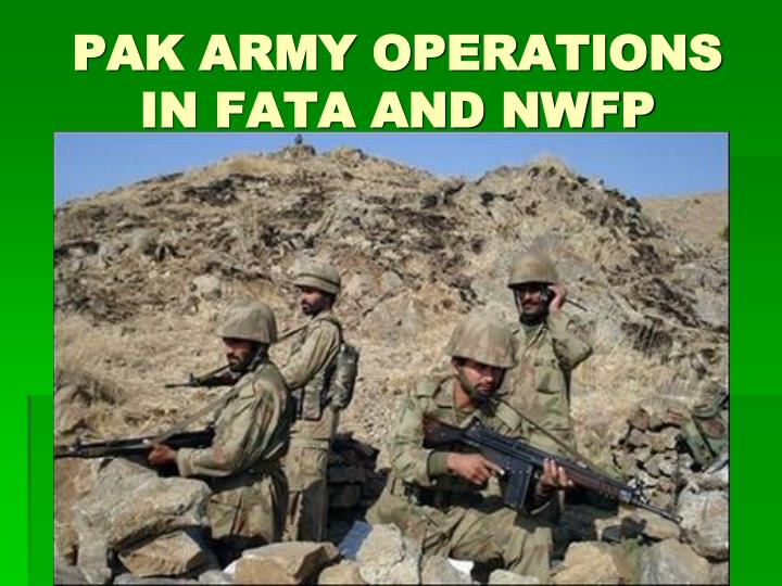 PAK ARMY OPERATIONS IN FATA AND NWFP