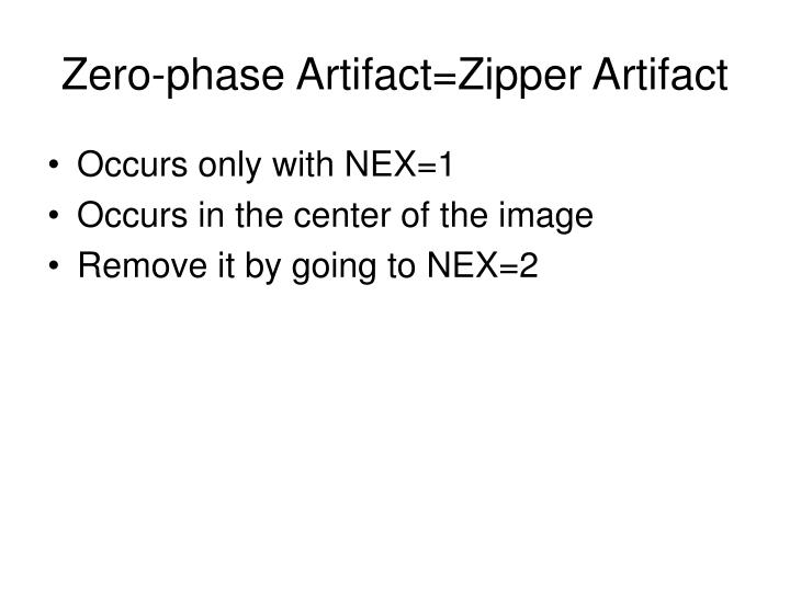 Zero-phase Artifact=Zipper Artifact