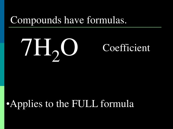 Compounds have formulas.