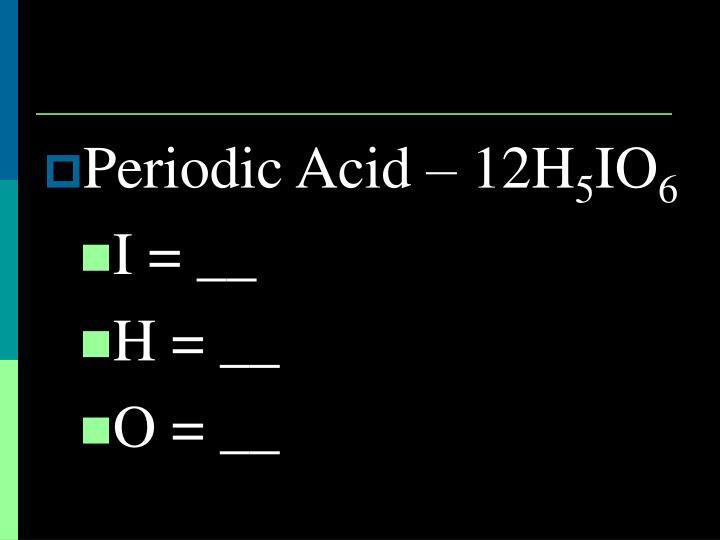 Periodic Acid – 12H