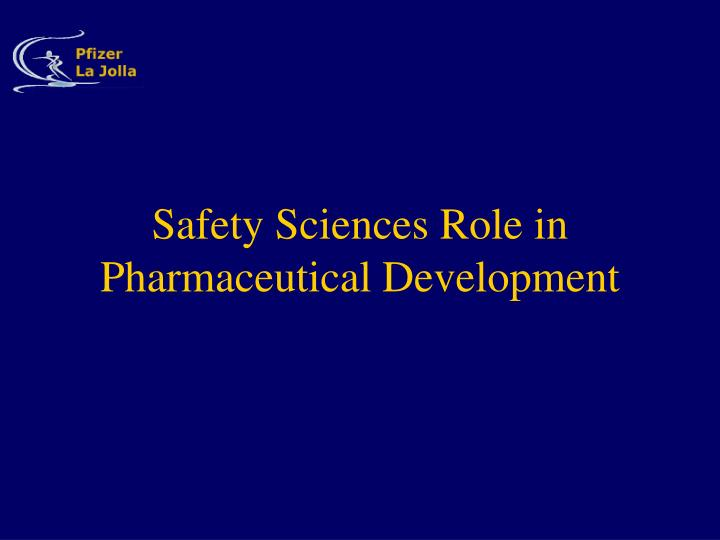 Safety sciences role in pharmaceutical development