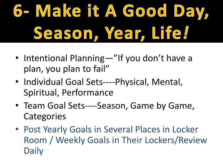 6- Make it A Good Day, Season, Year, Life